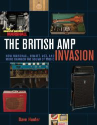 The British Amp Invasion. How Marshall, Hiwatt, Vox, and More Changed the Sound of Music  by Dave Hunter